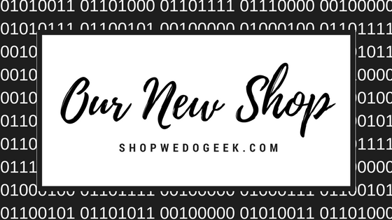 Our New Shop -- News --- We Do Geek