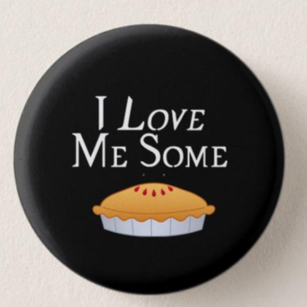 I Love Me Some Pie Mini-Button -- We Do Geek