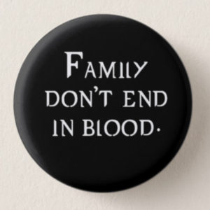 Family Don't End In Blood Mini-Button -- We Do Geek