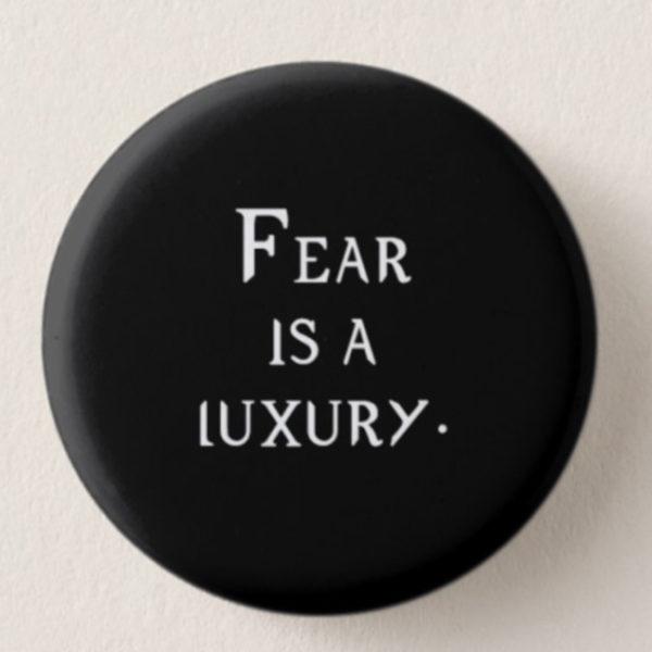 Fear is a luxury Mini-Button -- We Do Geek